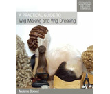 A Practical Guide To Wig Making & Wig Dressing
